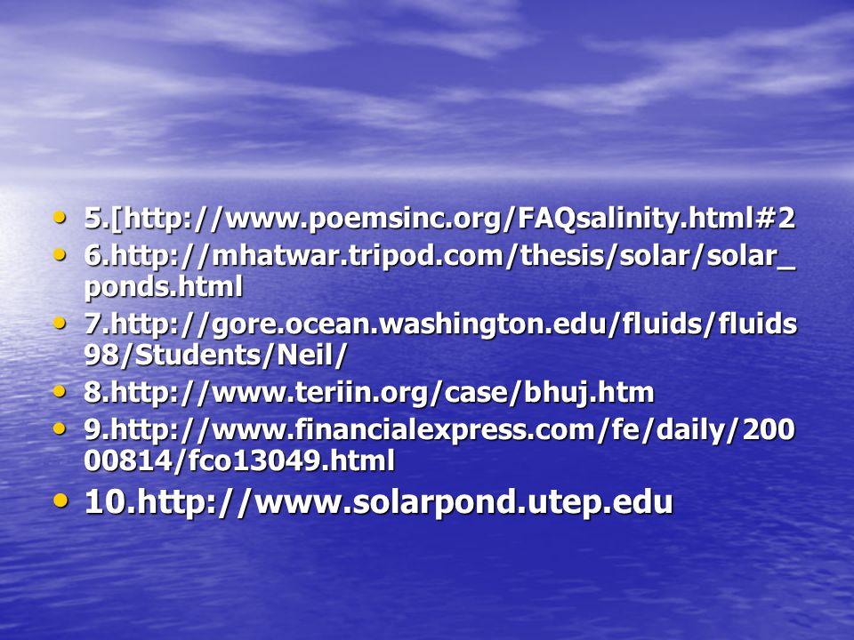5.[http://www.poemsinc.org/FAQsalinity.html#2 6.http://mhatwar.tripod.com/thesis/solar/solar_ponds.html.